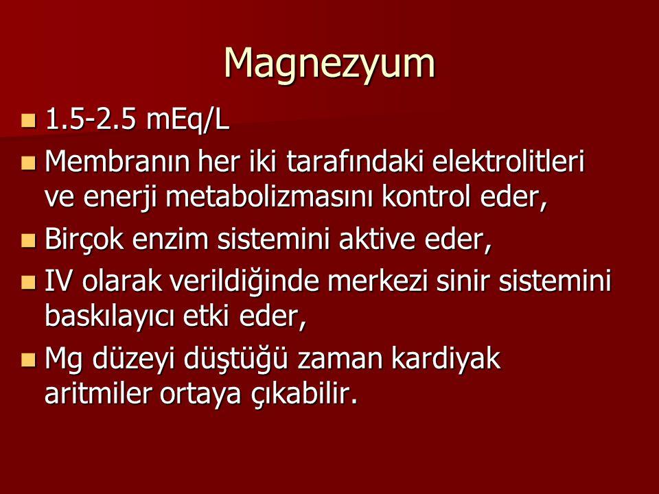 Magnezyum 1.5-2.5 mEq/L 1.5-2.5 mEq/L Membranın her iki tarafındaki elektrolitleri ve enerji metabolizmasını kontrol eder, Membranın her iki tarafında