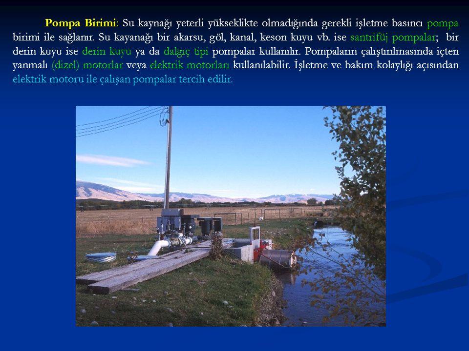 Pompa Birimi: Su kaynağı yeterli yükseklikte olmadığında gerekli işletme basıncı pompa birimi ile sağlanır. Su kayanağı bir akarsu, göl, kanal, keson