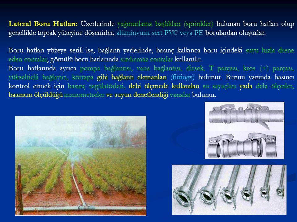 Lateral Boru Hatları: Üzerlerinde yağmurlama başlıkları (sprinkler) bulunan boru hatları olup genellikle toprak yüzeyine döşenirler, alüminyum, sert P