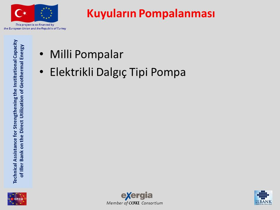Member of Consortium This project is co-financed by the European Union and the Republic of Turkey Kuyuların Pompalanması Milli Pompalar Elektrikli Dal