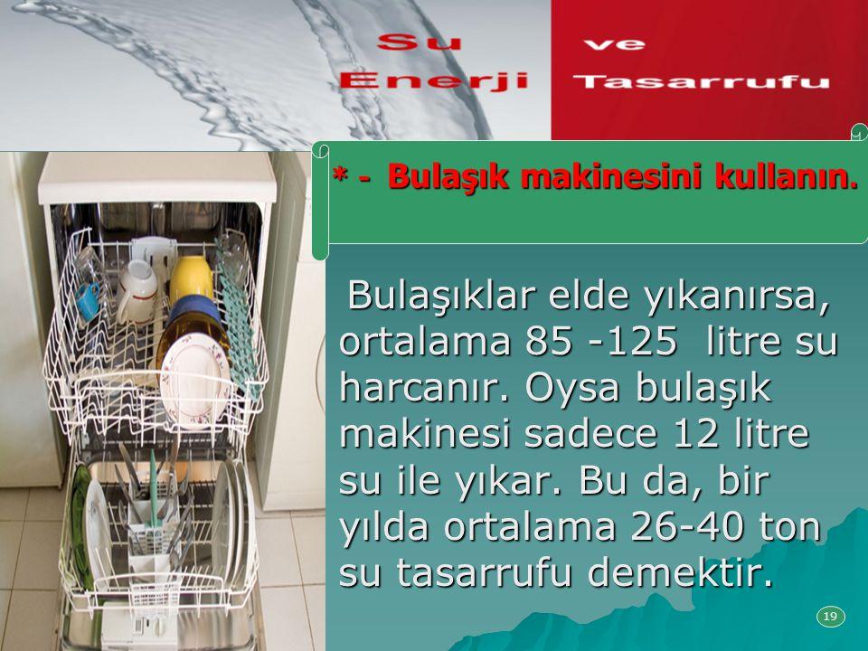 Bulaşıklar elde yıkanırsa, ortalama 85 -125 litre su harcanır. Oysa bulaşık makinesi sadece 12 litre su ile yıkar. Bu da, bir yılda ortalama 26-40 ton