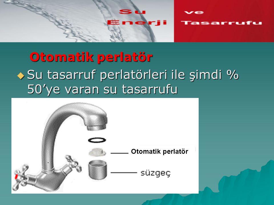 Otomatik perlatör Otomatik perlatör  Su tasarruf perlatörleri ile şimdi % 50'ye varan su tasarrufu mümkündür, Otomatik perlatör