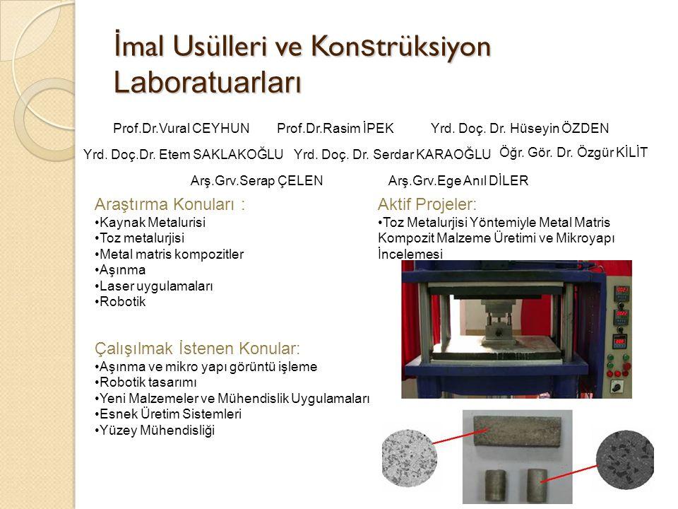 İ mal Usülleri Laboratuarı Sertlik Ölçüm Cihazı Pin-on-Disc Aşınma Cihazı MIG/MAG Kaynak CihazlarıOptik Mikroskop