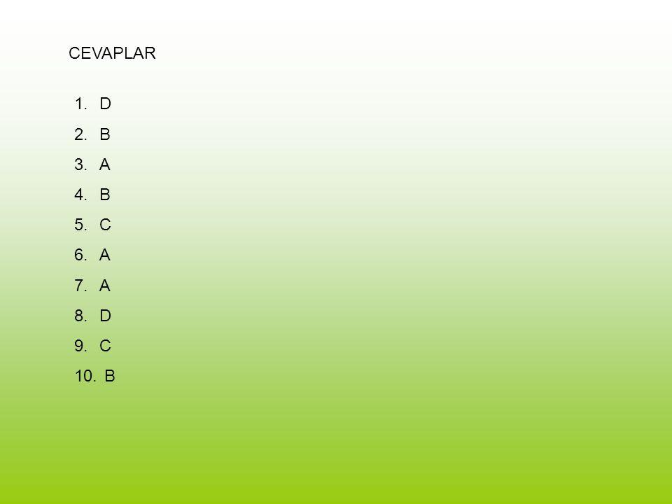 CEVAPLAR 1.D 2.B 3.A 4.B 5.C 6.A 7.A 8.D 9.C 10. B