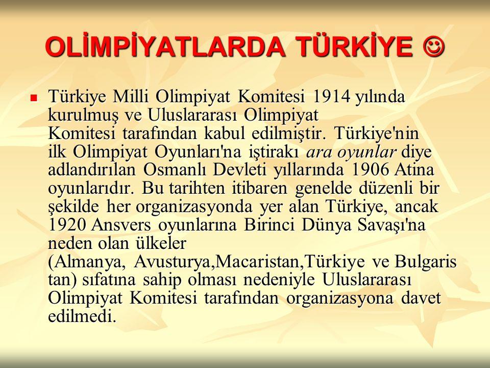 OLİMPİYATLARDA TÜRKİYE OLİMPİYATLARDA TÜRKİYE Türkiye Milli Olimpiyat Komitesi 1914 yılında kurulmuş ve Uluslararası Olimpiyat Komitesi tarafından kabul edilmiştir.