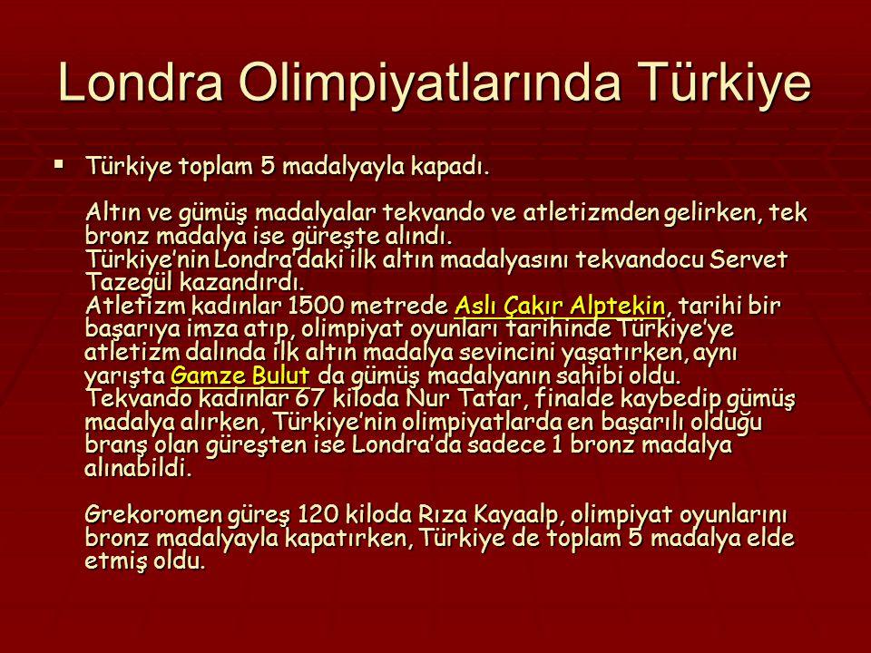 Londra Olimpiyatlarında Türkiye  Türkiye toplam 5 madalyayla kapadı.