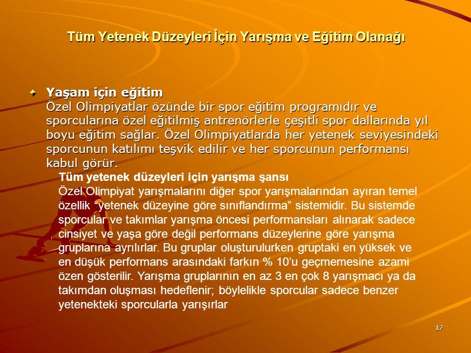 17 Tüm Yetenek Düzeyleri İçin Yarışma ve Eğitim Olanağı Yaşam için eğitim Özel Olimpiyatlar özünde bir spor eğitim programıdır ve sporcularına özel eğ