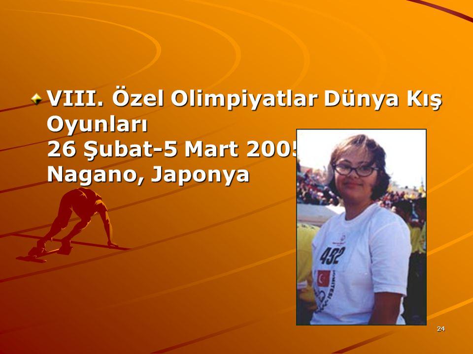 24 VIII. Özel Olimpiyatlar Dünya Kış Oyunları 26 Şubat-5 Mart 2005 Nagano, Japonya