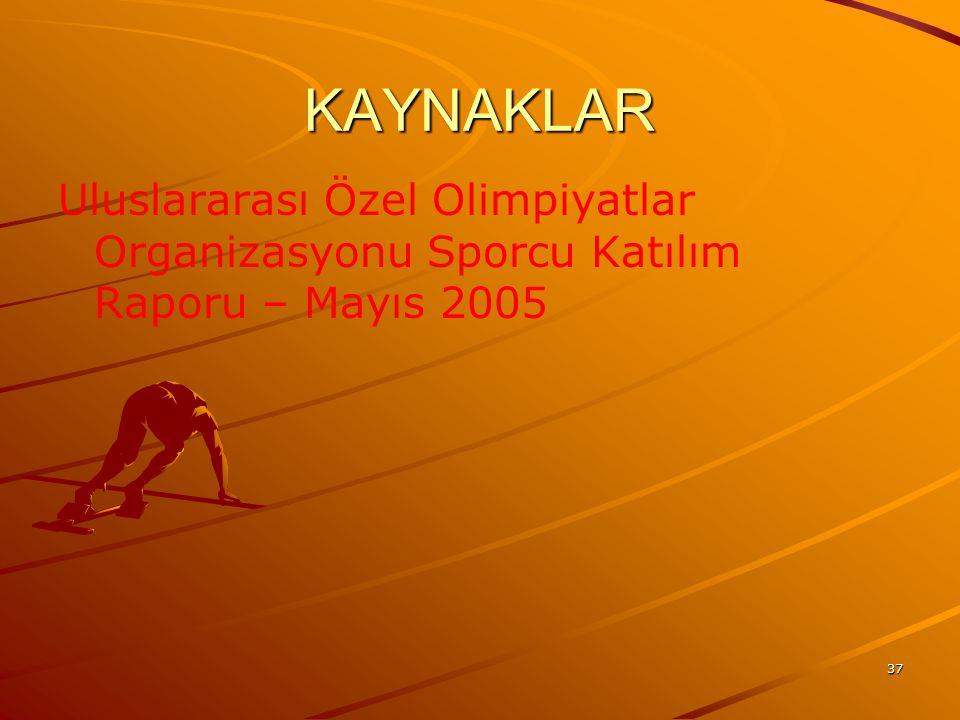 37 KAYNAKLAR Uluslararası Özel Olimpiyatlar Organizasyonu Sporcu Katılım Raporu – Mayıs 2005