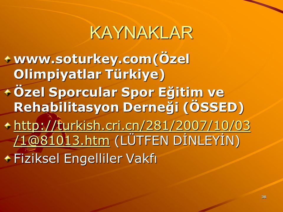 38 KAYNAKLAR www.soturkey.com(Özel Olimpiyatlar Türkiye) Özel Sporcular Spor Eğitim ve Rehabilitasyon Derneği (ÖSSED) http://turkish.cri.cn/281/2007/1