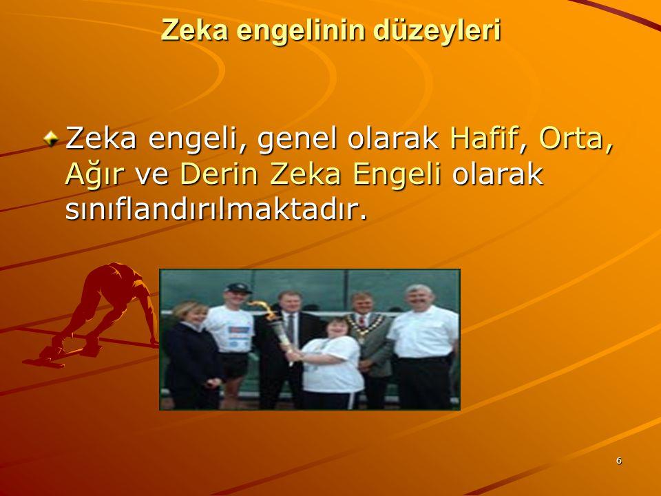6 Zeka engelinin düzeyleri Zeka engeli, genel olarak Hafif, Orta, Ağır ve Derin Zeka Engeli olarak sınıflandırılmaktadır.