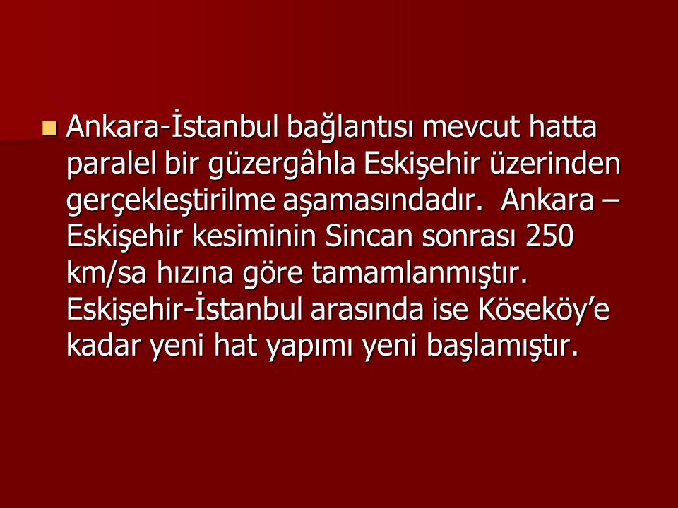 Ankara-İstanbul bağlantısı mevcut hatta paralel bir güzergâhla Eskişehir üzerinden gerçekleştirilme aşamasındadır. Ankara – Eskişehir kesiminin Sincan