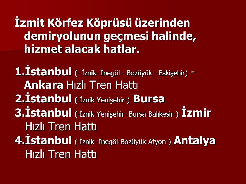 İzmit Körfez Köprüsü üzerinden demiryolunun geçmesi halinde, hizmet alacak hatlar. 1.İstanbul (- İznik- İnegöl - Bozüyük - Eskişehir) - Ankara Hızlı T