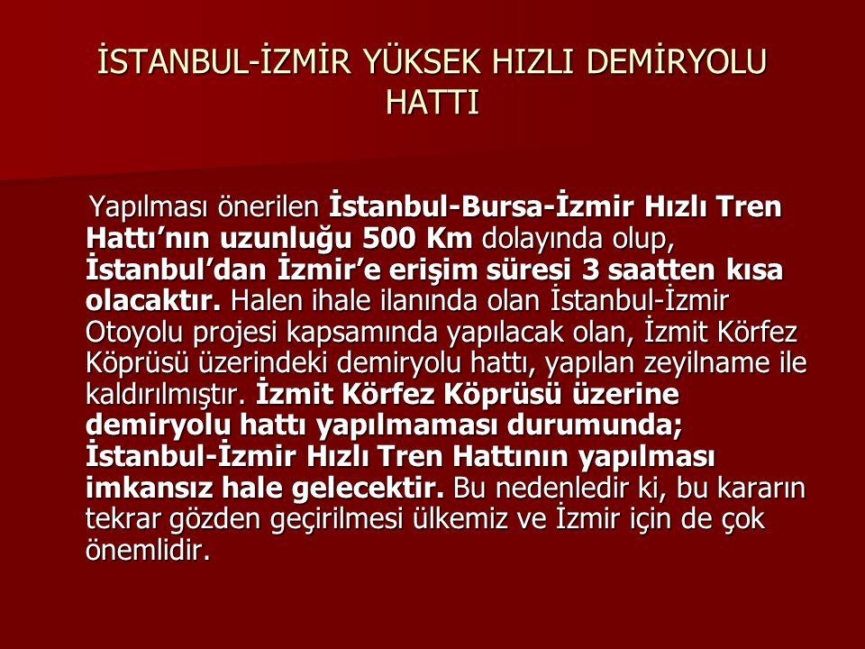 İSTANBUL-İZMİR YÜKSEK HIZLI DEMİRYOLU HATTI Yapılması önerilen İstanbul-Bursa-İzmir Hızlı Tren Hattı'nın uzunluğu 500 Km dolayında olup, İstanbul'dan