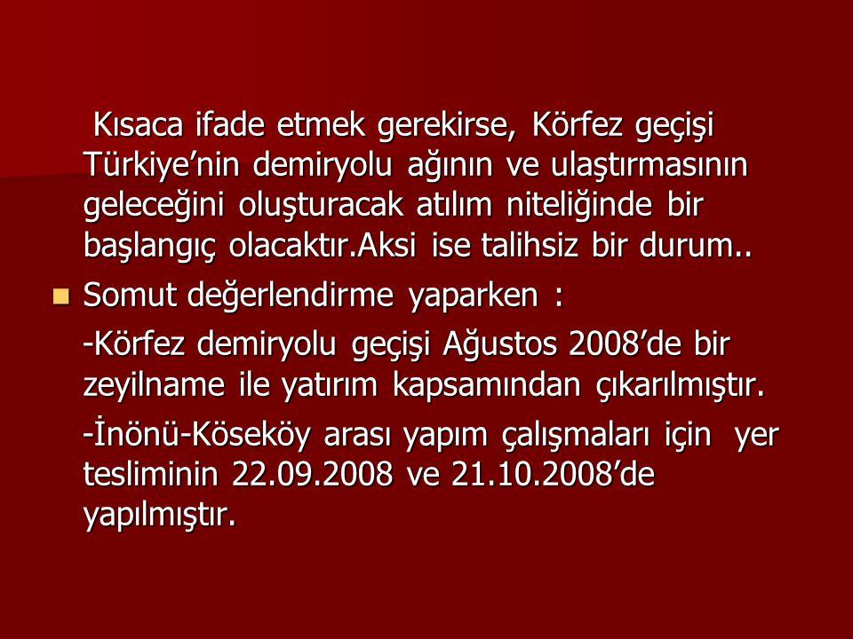 Kısaca ifade etmek gerekirse, Körfez geçişi Türkiye'nin demiryolu ağının ve ulaştırmasının geleceğini oluşturacak atılım niteliğinde bir başlangıç ola