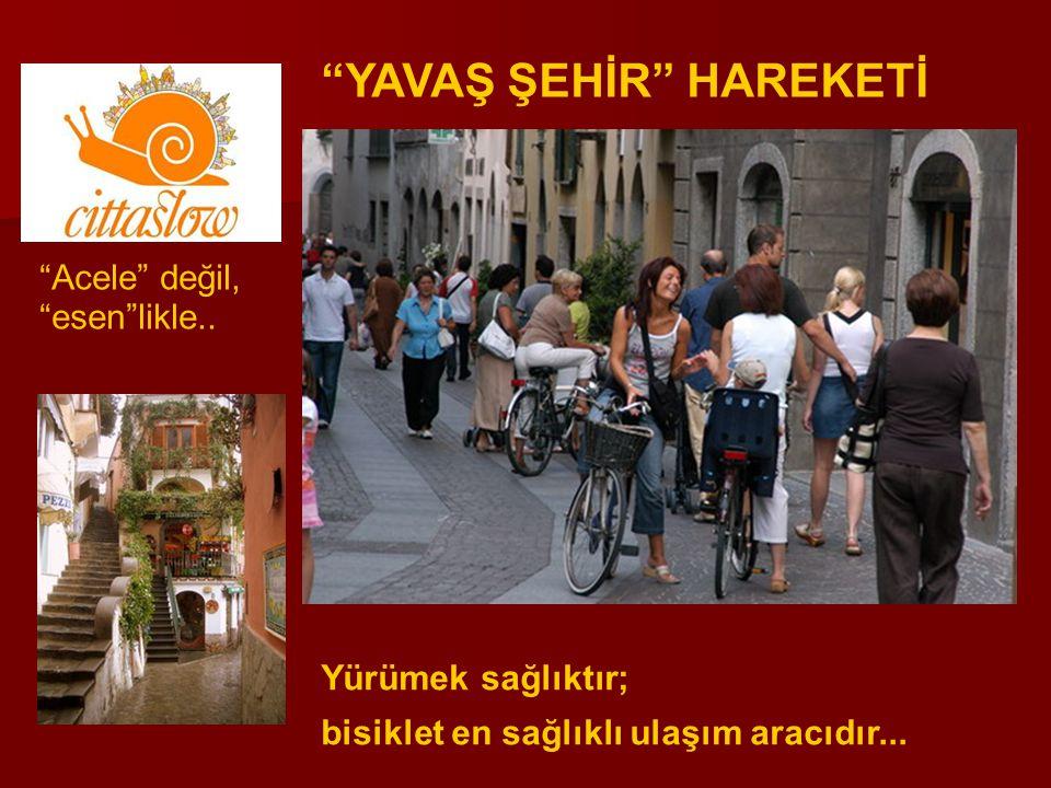 """""""YAVAŞ ŞEHİR"""" HAREKETİ """"Acele"""" değil, """"esen""""likle.. Yürümek sağlıktır; bisiklet en sağlıklı ulaşım aracıdır..."""