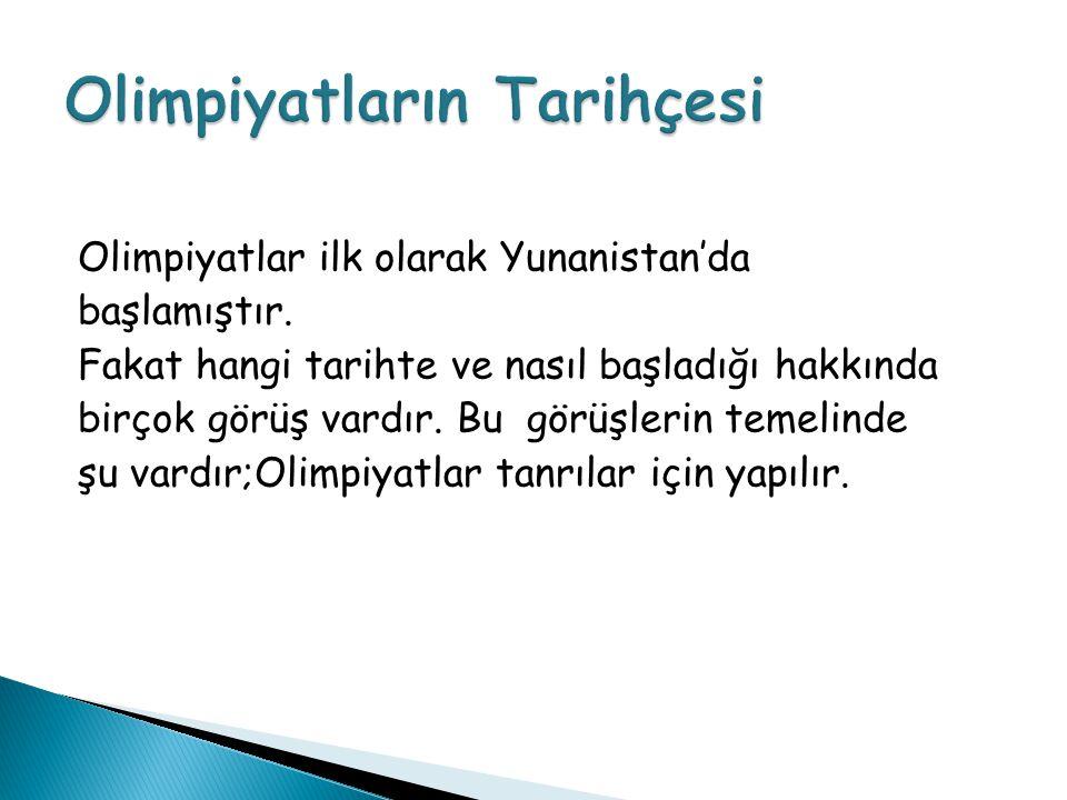 Olimpiyatlar ilk olarak Yunanistan'da başlamıştır.