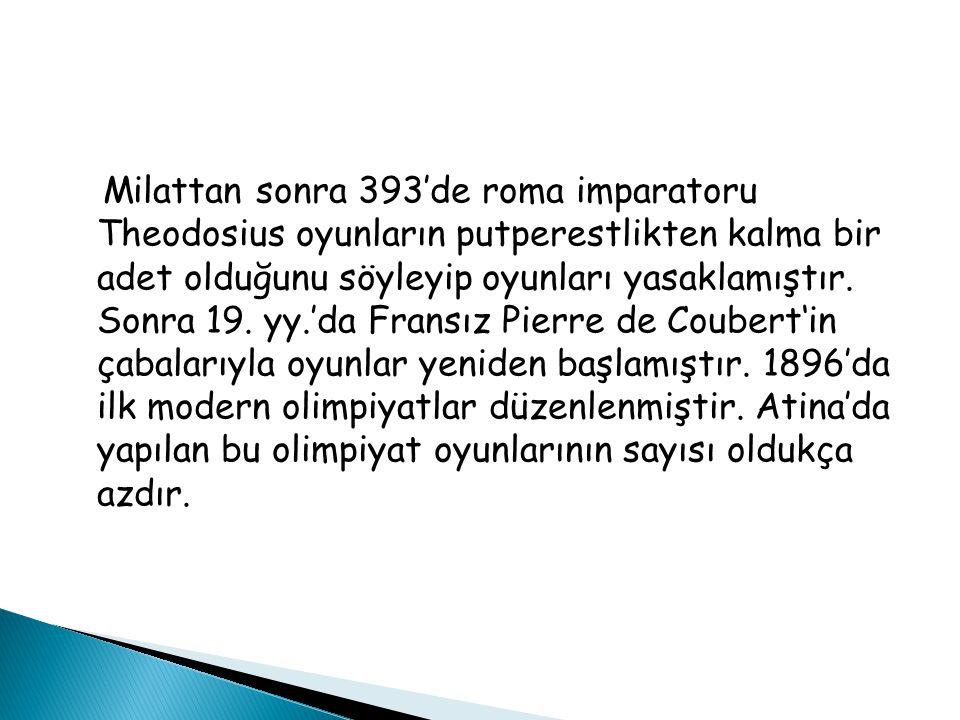 Milattan sonra 393'de roma imparatoru Theodosius oyunların putperestlikten kalma bir adet olduğunu söyleyip oyunları yasaklamıştır.