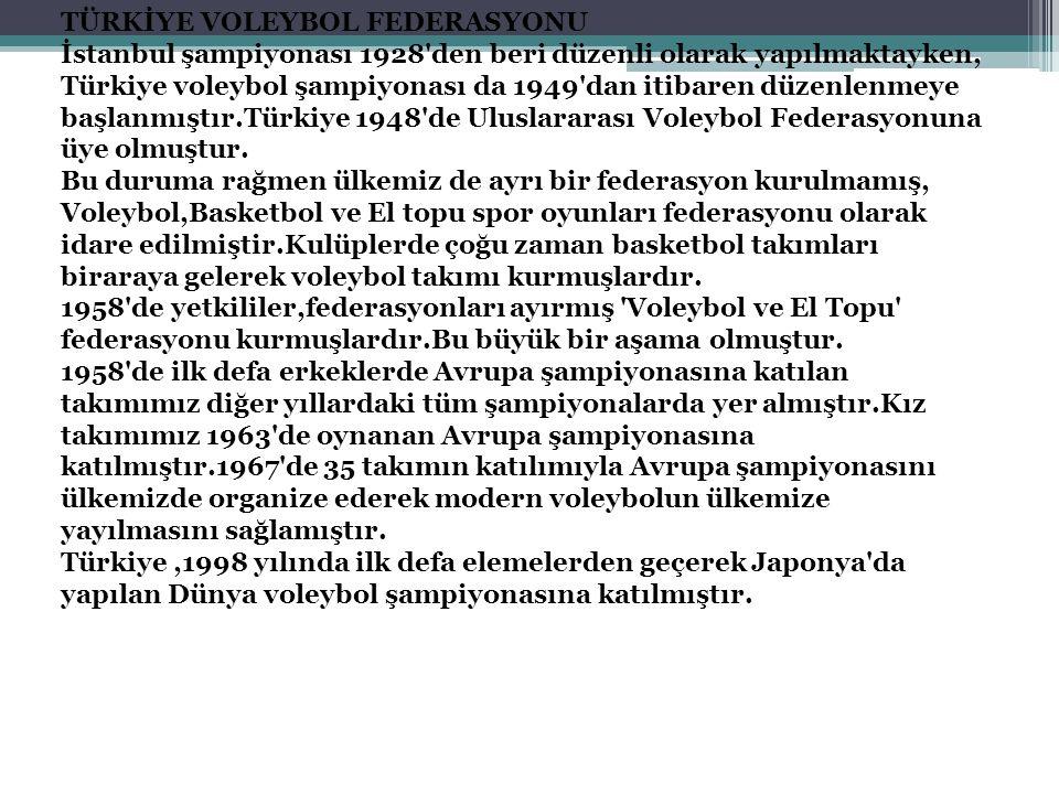 TÜRKİYE VOLEYBOL FEDERASYONU İstanbul şampiyonası 1928'den beri düzenli olarak yapılmaktayken, Türkiye voleybol şampiyonası da 1949'dan itibaren düzen