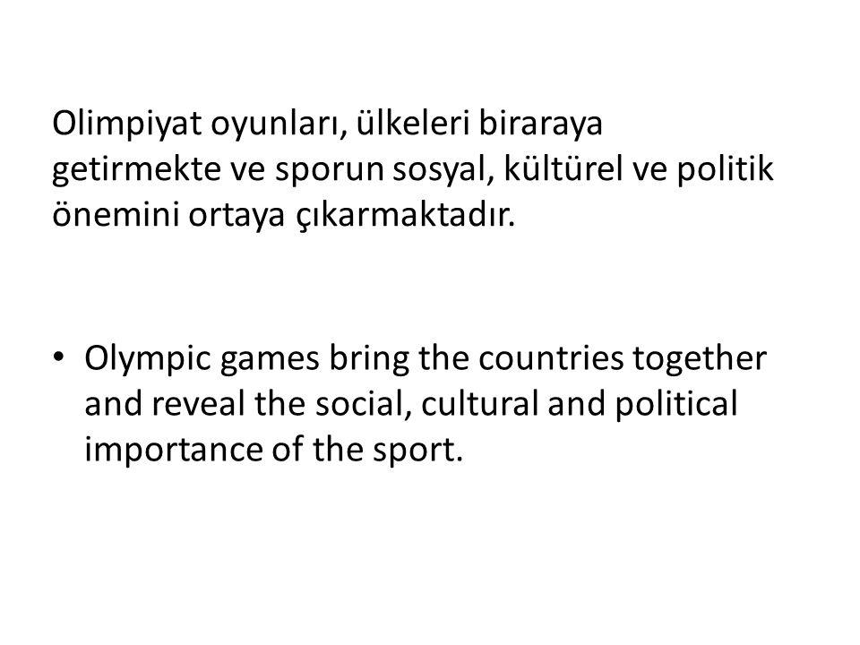 Olimpiyat oyunları, ülkeleri biraraya getirmekte ve sporun sosyal, kültürel ve politik önemini ortaya çıkarmaktadır.