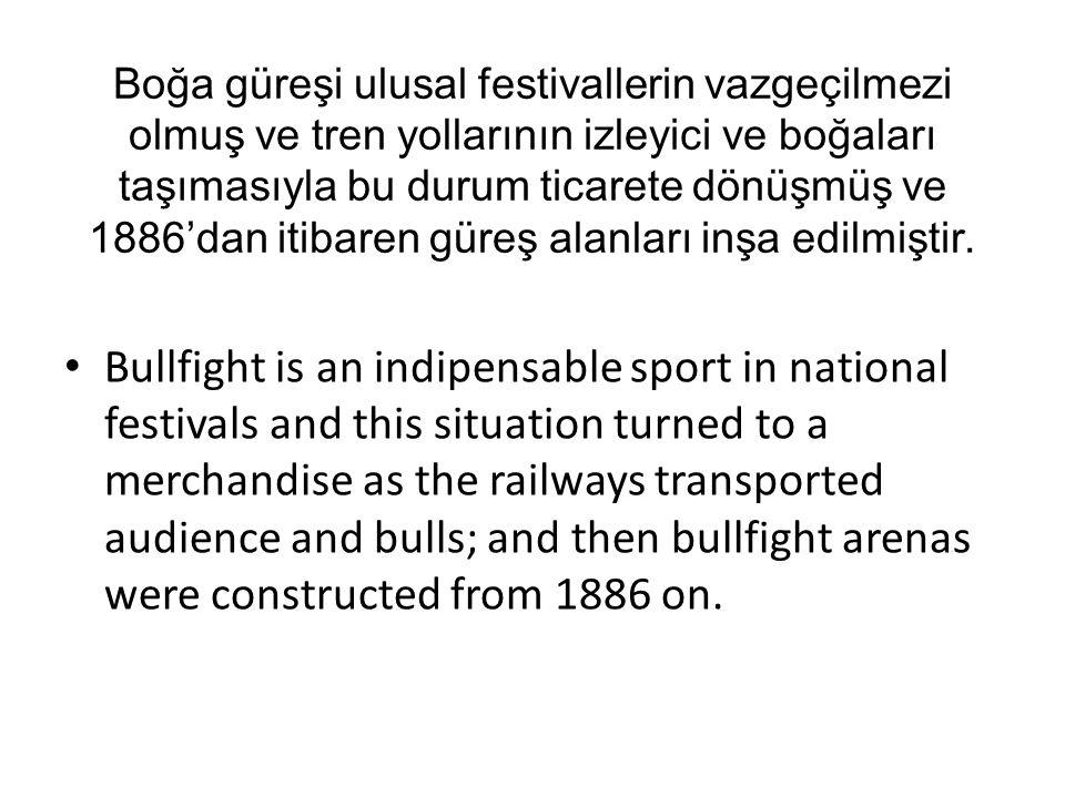 Boğa güreşi ulusal festivallerin vazgeçilmezi olmuş ve tren yollarının izleyici ve boğaları taşımasıyla bu durum ticarete dönüşmüş ve 1886'dan itibaren güreş alanları inşa edilmiştir.