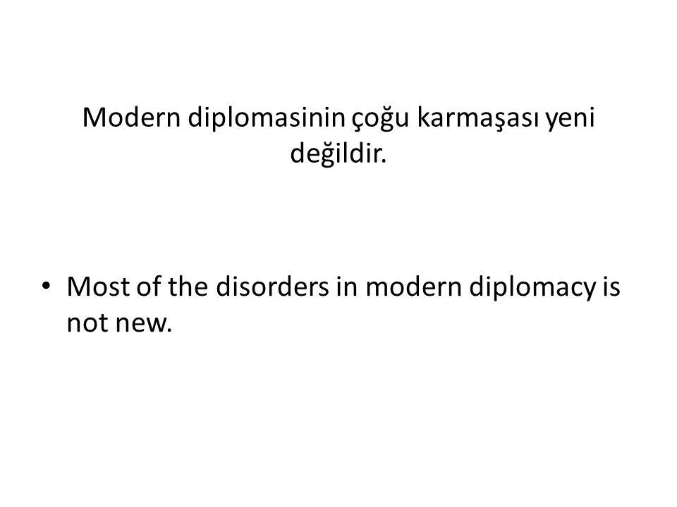 Modern diplomasinin çoğu karmaşası yeni değildir.