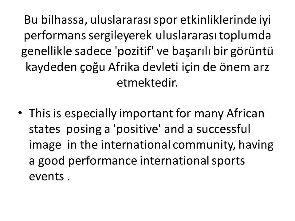 Bu bilhassa, uluslararası spor etkinliklerinde iyi performans sergileyerek uluslararası toplumda genellikle sadece pozitif ve başarılı bir görüntü kaydeden çoğu Afrika devleti için de önem arz etmektedir.