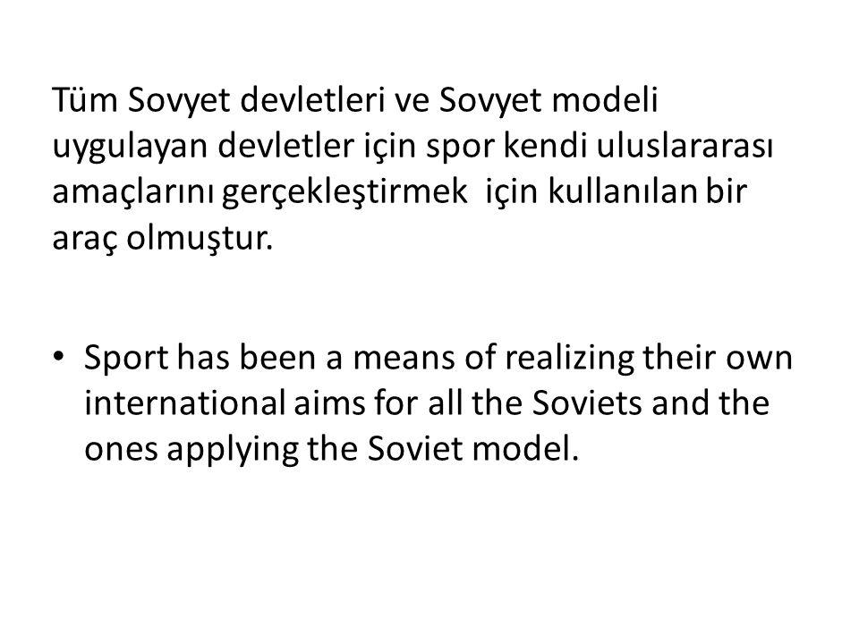 Tüm Sovyet devletleri ve Sovyet modeli uygulayan devletler için spor kendi uluslararası amaçlarını gerçekleştirmek için kullanılan bir araç olmuştur.