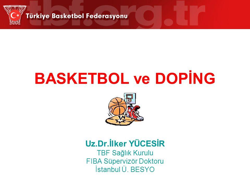 BASKETBOL ve DOPİNG Uz.Dr.İlker YÜCESİR TBF Sağlık Kurulu FIBA Süpervizör Doktoru İstanbul Ü. BESYO