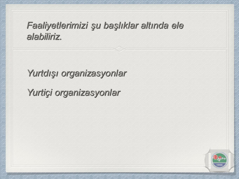 Olimpiyatlar Yurtdışı Organizasyonlar Dünya Şampiyonaları Balkan Şampiyonaları Avrupa Şampiyonaları Akdeniz Oyunları Açık Turnuvalar Avrupa Milli Takımlar Ligi Eurokids Kampları Avrupa Şampiyonlar Ligi Avrupa Kulüpler Kupası