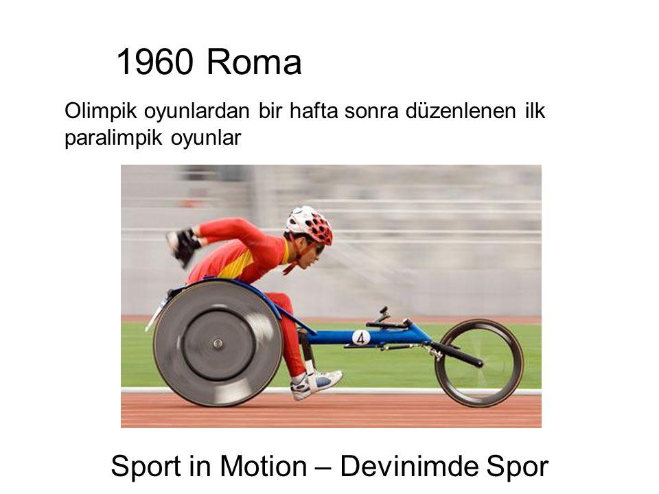 1960 Roma Olimpik oyunlardan bir hafta sonra düzenlenen ilk paralimpik oyunlar Sport in Motion – Devinimde Spor