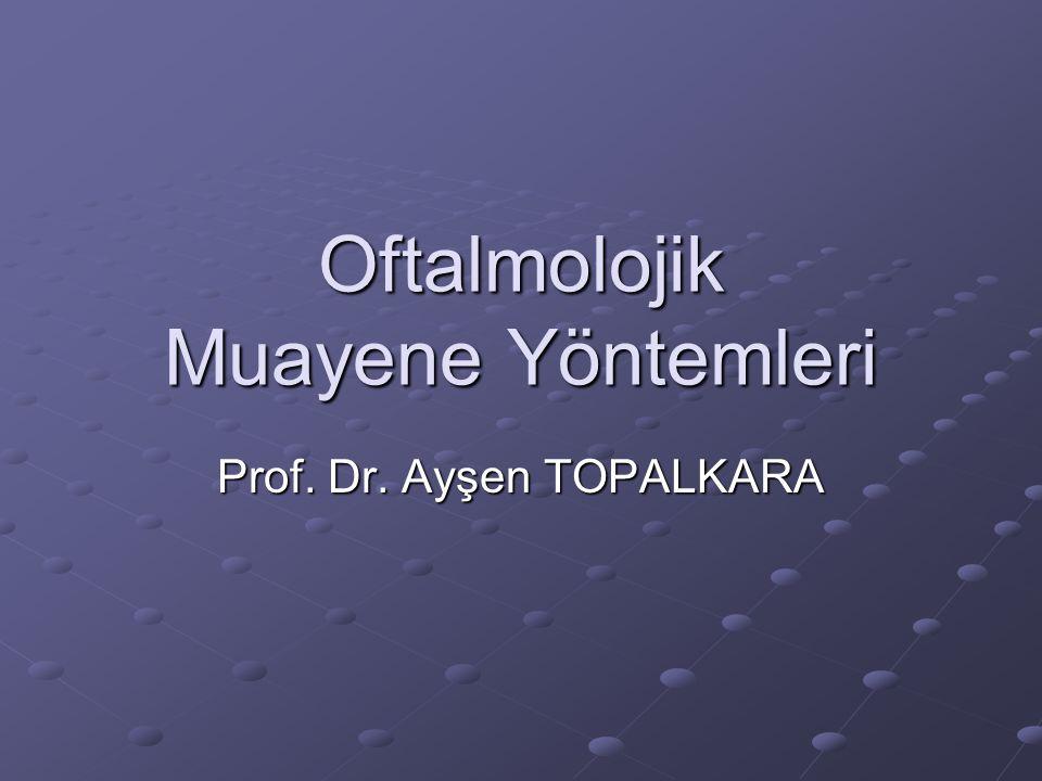 Oftalmolojik Muayene Yöntemleri Prof. Dr. Ayşen TOPALKARA