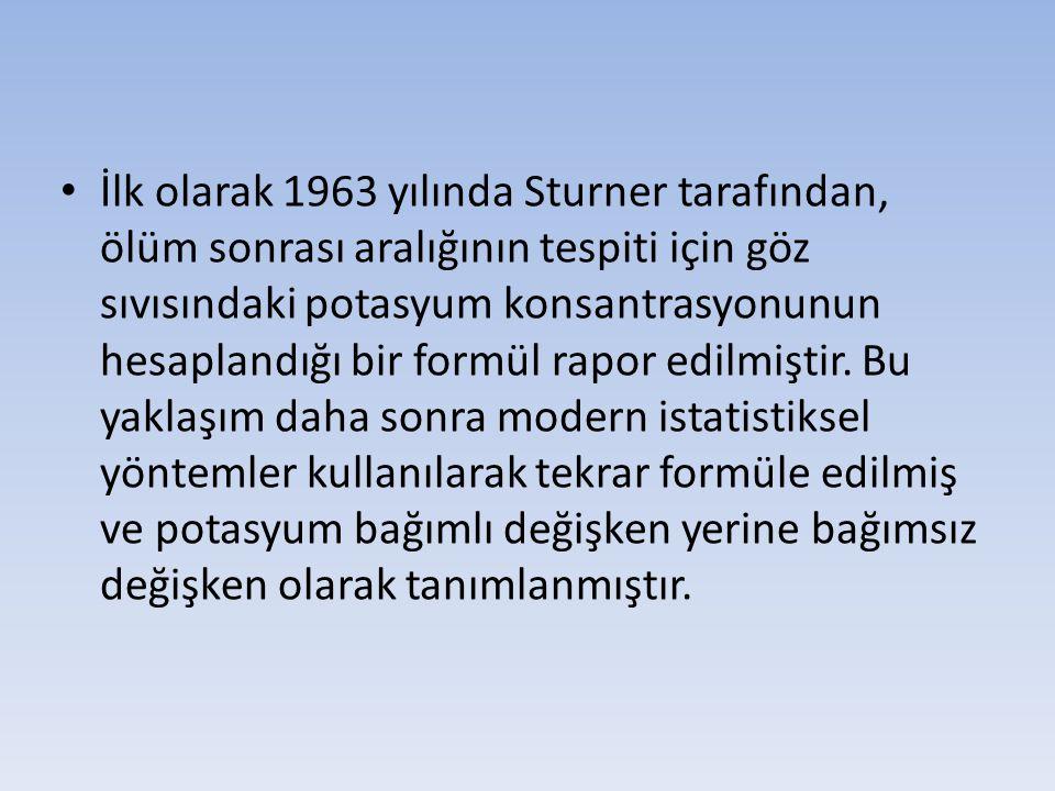 İlk olarak 1963 yılında Sturner tarafından, ölüm sonrası aralığının tespiti için göz sıvısındaki potasyum konsantrasyonunun hesaplandığı bir formül ra