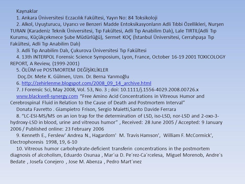 Kaynaklar 1. Ankara Üniversitesi Eczacılık Fakültesi, Yayın No: 84 Toksikoloji 2. Alkol, Uyuşturucu, Uyarıcı ve Benzeri Madde Entoksikasyonların Adli
