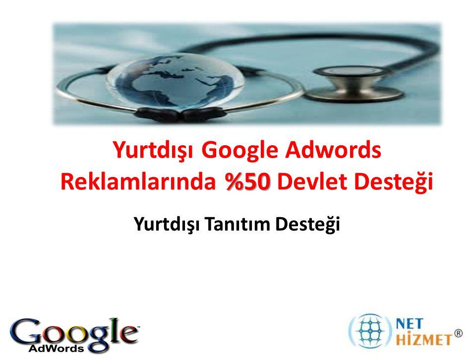 %50 Yurtdışı Google Adwords Reklamlarında %50 Devlet Desteği Yurtdışı Tanıtım Desteği