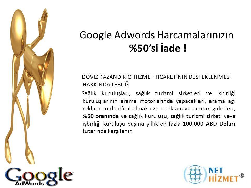 Google Adwords Harcamalarınızın %50'si İade ! DÖVİZ KAZANDIRICI HİZMET TİCARETİNİN DESTEKLENMESİ HAKKINDA TEBLİĞ Sağlık kuruluşları, sağlık turizmi şi
