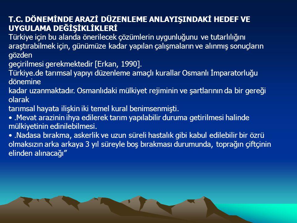 T.C. DÖNEMİNDE ARAZİ DÜZENLEME ANLAYIŞINDAKİ HEDEF VE UYGULAMA DEĞİŞİKLİKLERİ Türkiye için bu alanda önerilecek çözümlerin uygunluğunu ve tutarlılığın