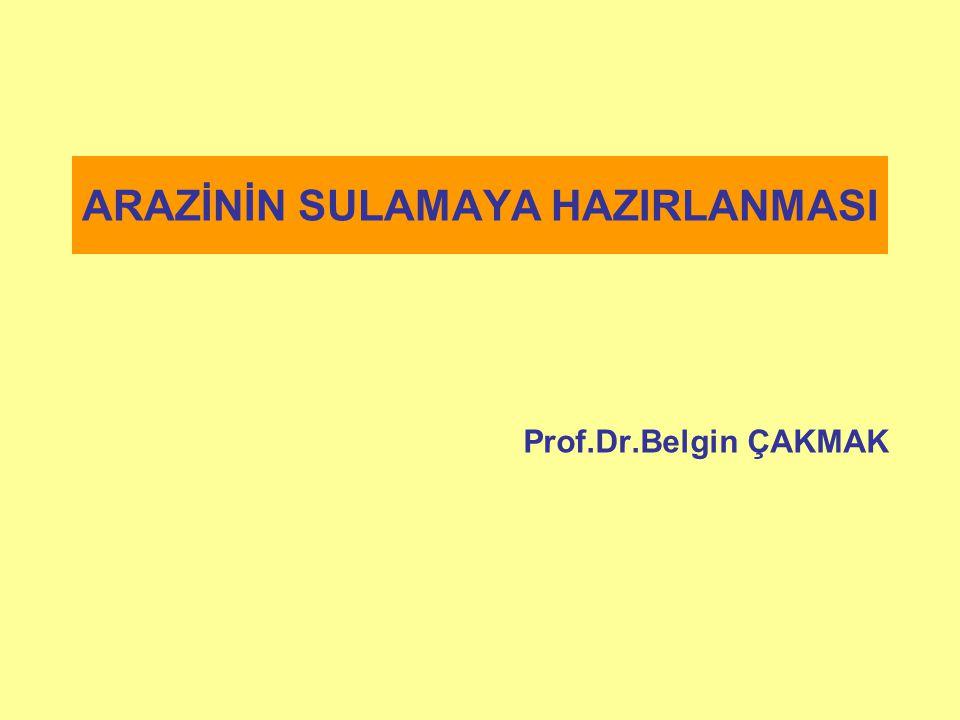 ARAZİNİN SULAMAYA HAZIRLANMASI Prof.Dr.Belgin ÇAKMAK
