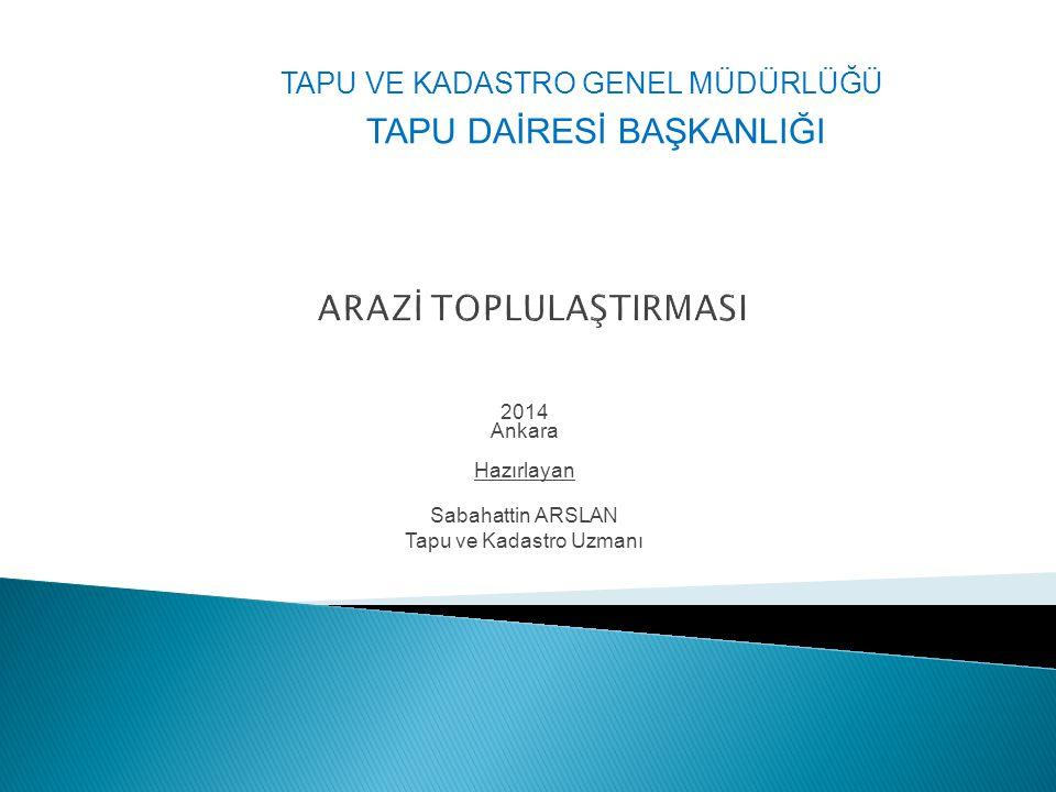 2014 Ankara Hazırlayan Sabahattin ARSLAN Tapu ve Kadastro Uzmanı TAPU VE KADASTRO GENEL MÜDÜRLÜĞÜ TAPU DAİRESİ BAŞKANLIĞI