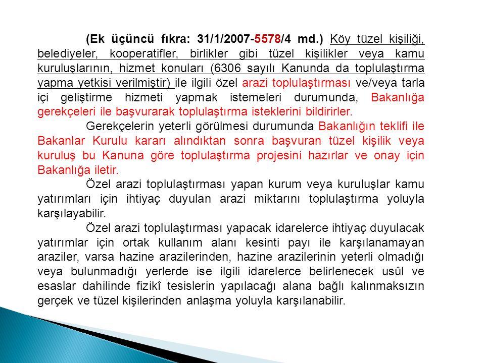 (Ek üçüncü fıkra: 31/1/2007-5578/4 md.) Köy tüzel kişiliği, belediyeler, kooperatifler, birlikler gibi tüzel kişilikler veya kamu kuruluşlarının, hizm