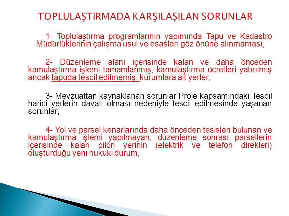 1- Toplulaştırma programlarının yapımında Tapu ve Kadastro Müdürlüklerinin çalışma usul ve esasları göz önüne alınmaması, 2- Düzenleme alanı içerisind