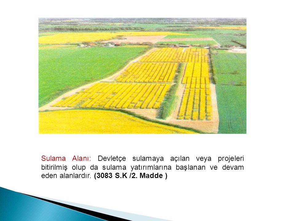 Sulama Alanı: Devletçe sulamaya açılan veya projeleri bitirilmiş olup da sulama yatırımlarına başlanan ve devam eden alanlardır. (3083 S.K /2. Madde )