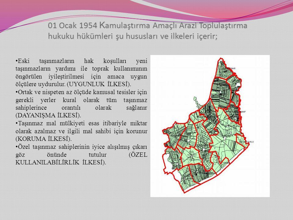 01 Ocak 1954 K amulaştırma Amaçlı Arazi Toplulaştırma hukuku hükümleri şu hususları ve ilkeleri içerir; Eski taşınmazların hak koşulları yeni taşınmazların yardımı ile toprak kullanımının öngörülen iyileştirilmesi için amaca uygun ölçülere uydurulur.