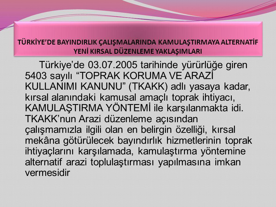 TÜRKİYE'DE BAYINDIRLIK ÇALIŞMALARINDA KAMULAŞTIRMAYA ALTERNATİF YENİ KIRSAL DÜZENLEME YAKLAŞIMLARI Türkiye'de 03.07.2005 tarihinde yürürlüğe giren 540