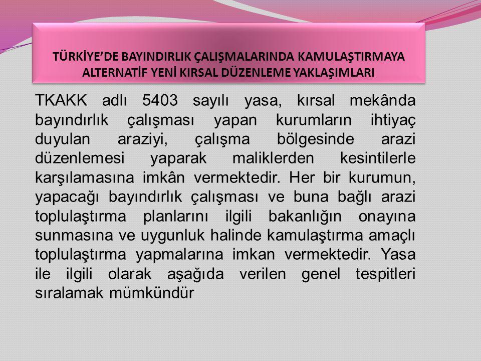 TKAKK adlı 5403 sayılı yasa, kırsal mekânda bayındırlık çalışması yapan kurumların ihtiyaç duyulan araziyi, çalışma bölgesinde arazi düzenlemesi yaparak maliklerden kesintilerle karşılamasına imkân vermektedir.
