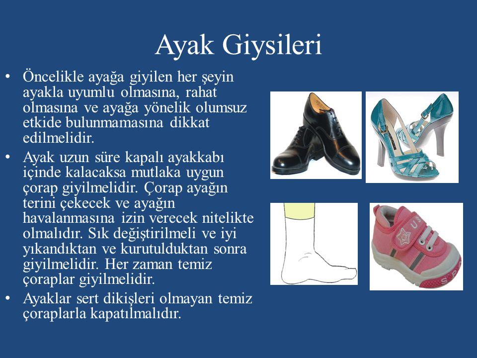 Ayak Giysileri Öncelikle ayağa giyilen her şeyin ayakla uyumlu olmasına, rahat olmasına ve ayağa yönelik olumsuz etkide bulunmamasına dikkat edilmelid