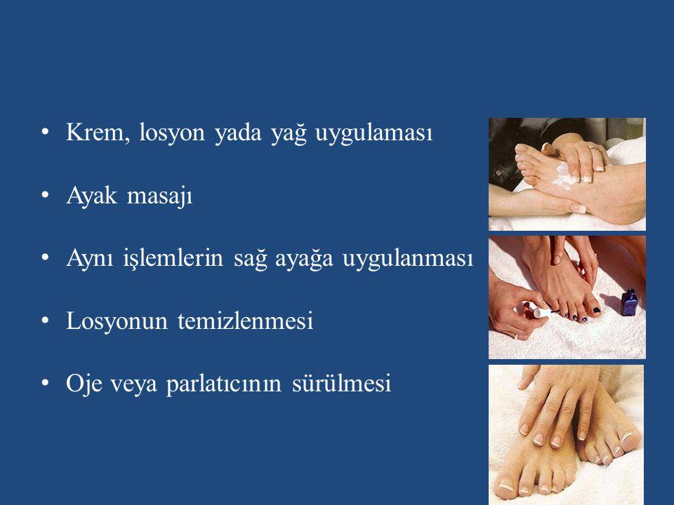 Krem, losyon yada yağ uygulaması Ayak masajı Aynı işlemlerin sağ ayağa uygulanması Losyonun temizlenmesi Oje veya parlatıcının sürülmesi