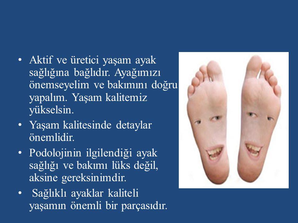 Aktif ve üretici yaşam ayak sağlığına bağlıdır. Ayağımızı önemseyelim ve bakımını doğru yapalım. Yaşam kalitemiz yükselsin. Yaşam kalitesinde detaylar