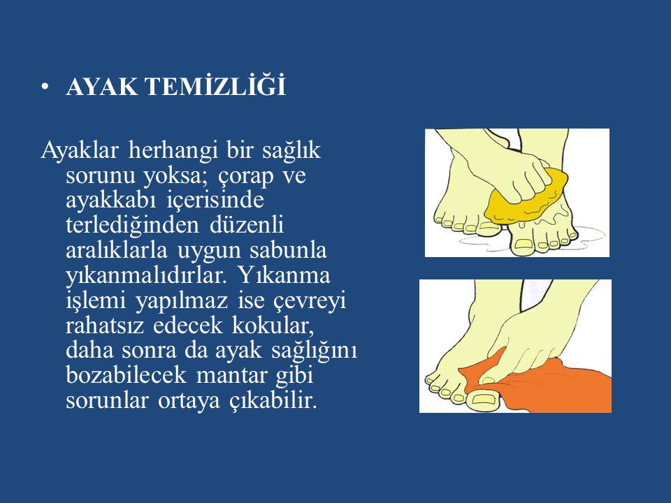 AYAK TEMİZLİĞİ Ayaklar herhangi bir sağlık sorunu yoksa; çorap ve ayakkabı içerisinde terlediğinden düzenli aralıklarla uygun sabunla yıkanmalıdırlar.