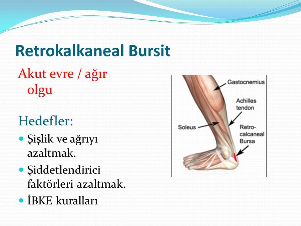 Retrokalkaneal Bursit Akut evre / ağır olgu Hedefler: Şişlik ve ağrıyı azaltmak.